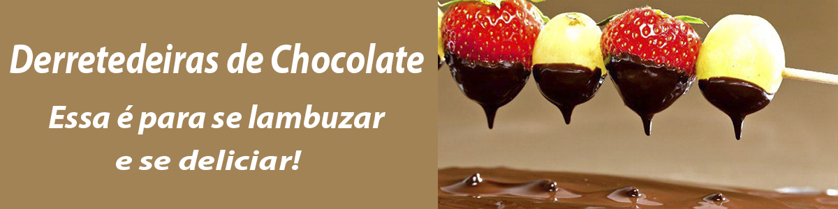 Derretedeiras de Chocolate